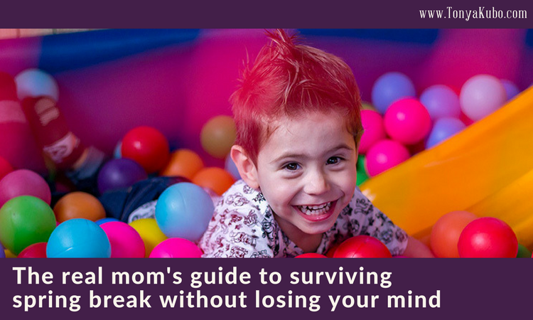 The Real Mom's Guide to Surviving Spring Break Without Losing Your Mind