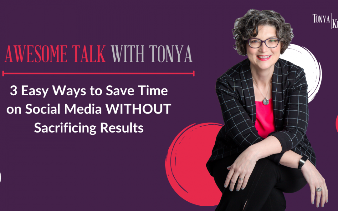 3 Easy Ways to Save Time on Social Media Without Sacrificing Results
